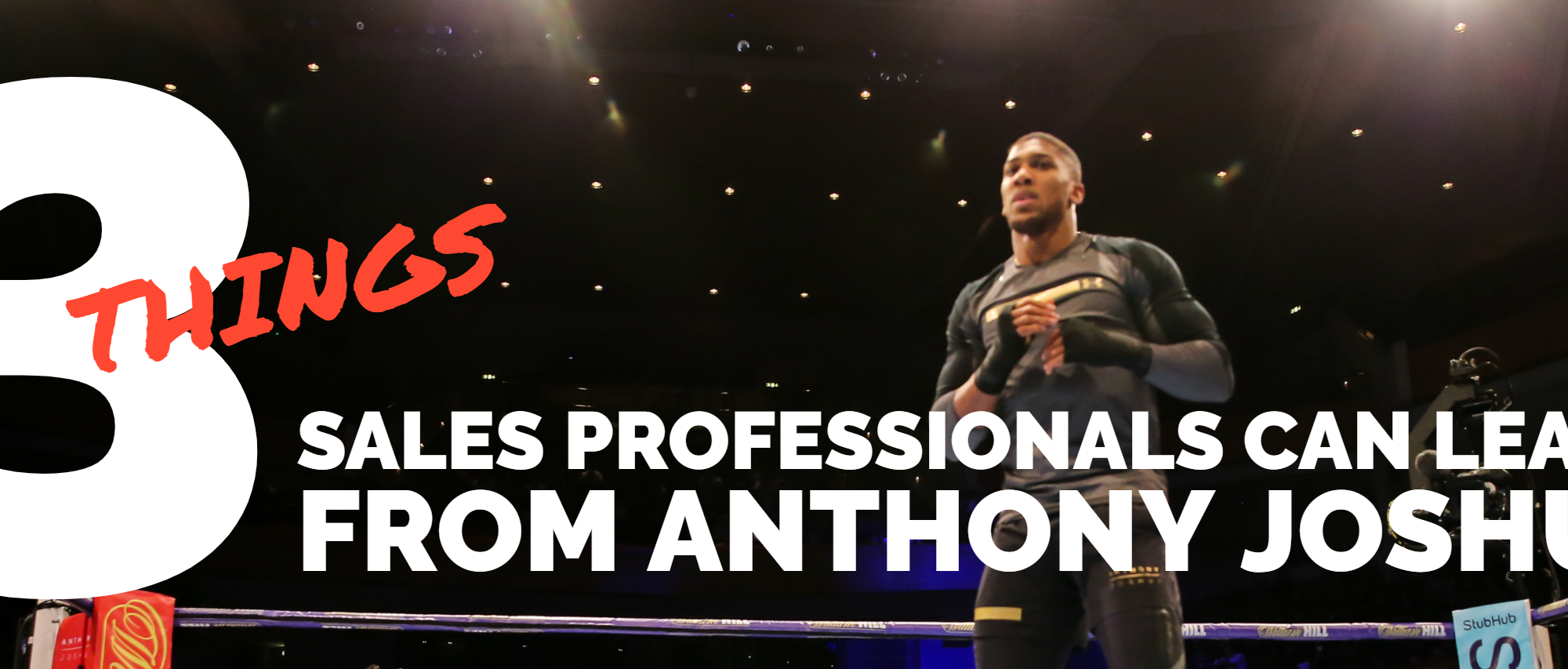 3 Things sales professionals can learn from Anthony Joshua global sales consultant paul argueta global sales coach get more sales