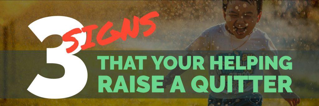 3 Signs You Are Raising a quitter paul argueta motivaitonal speaker parenting tips parenting advice leadership skills