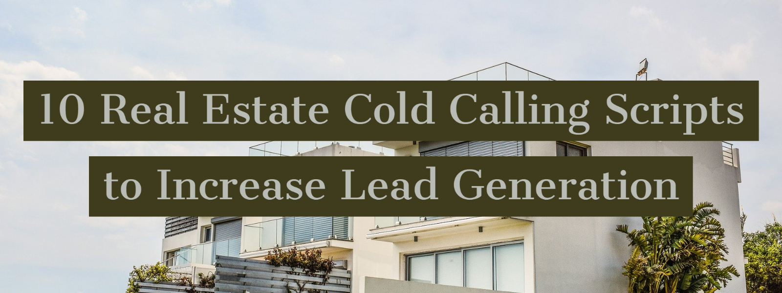 10 Real Estate Cold Calling Scripts to Increase Lead Generation
