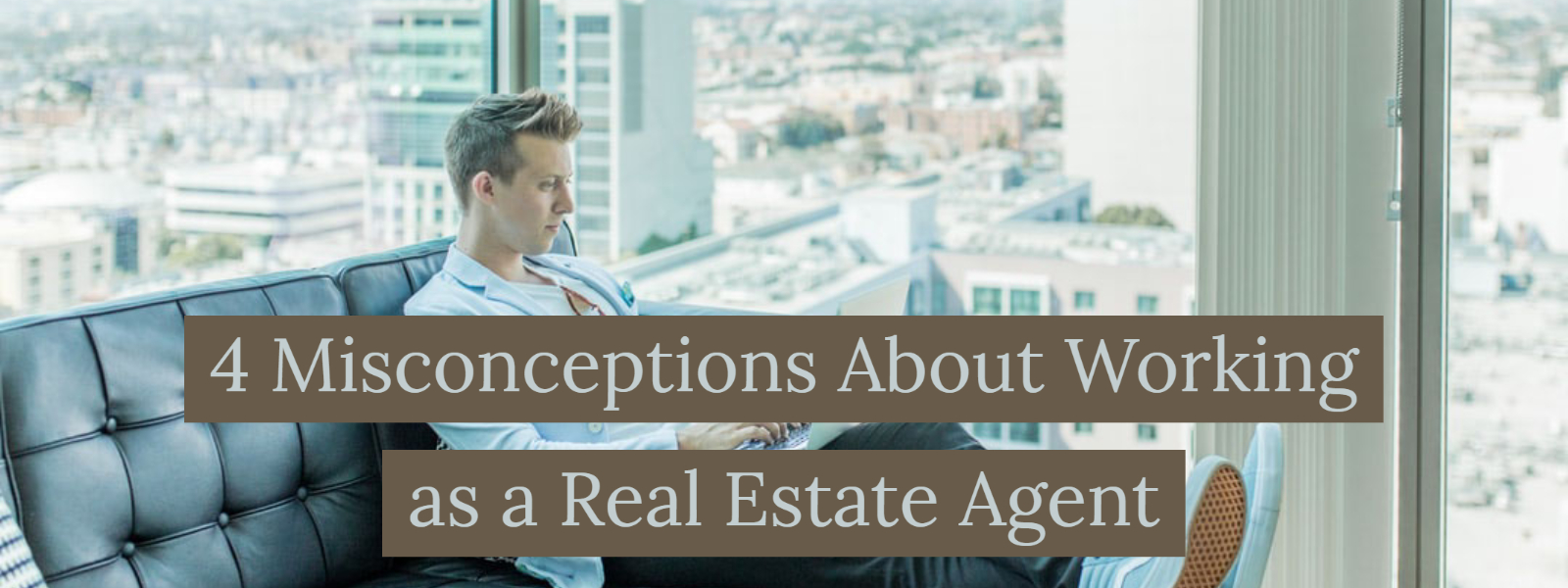 4 Misconceptions About Working as a Real Estate Agent