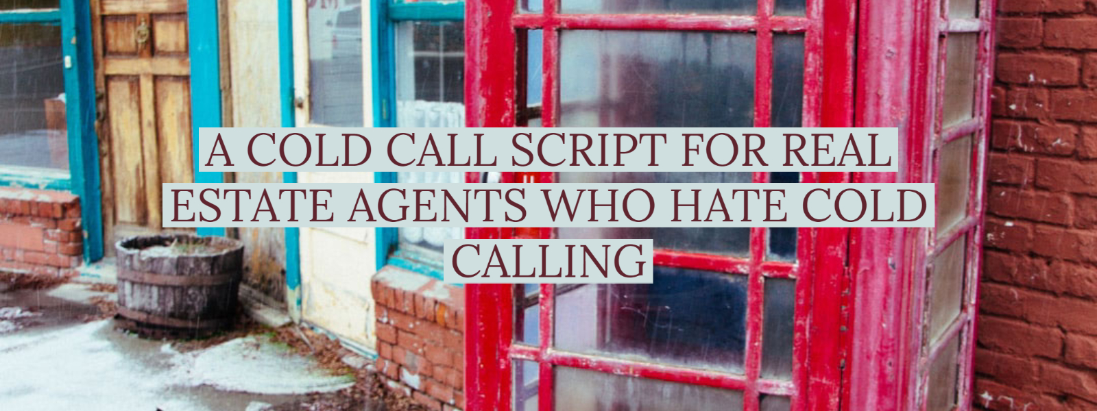 A COLD CALL SCRIPT FOR REAL ESTATE AGENTS WHO HATE COLD CALLING