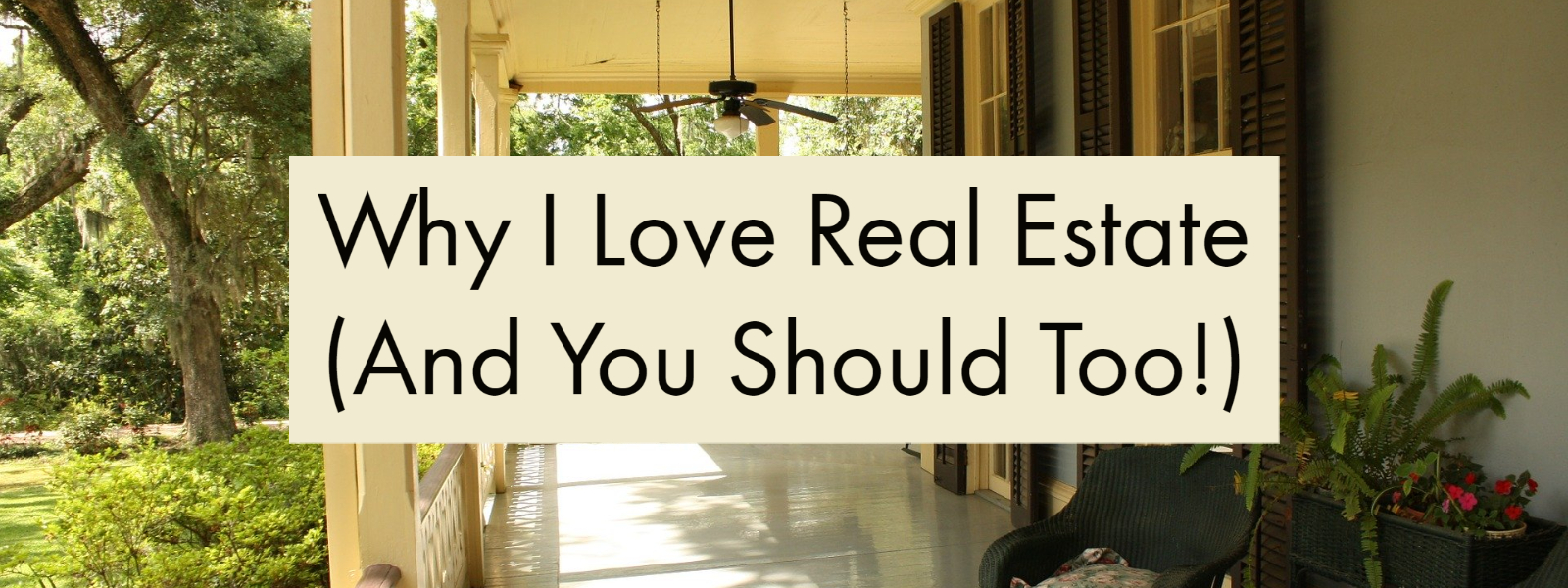 Why I Love Real Estate (And You Should Too!)